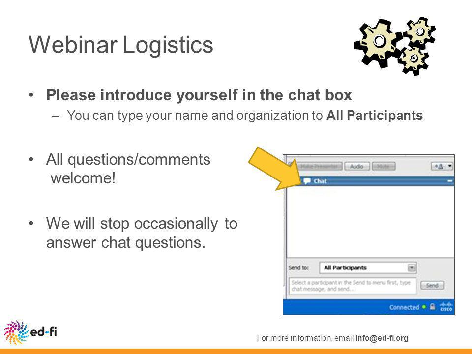 Webinar Logistics Please introduce yourself in the chat box –You can type your name and organization to All Participants All questions/comments welcome.