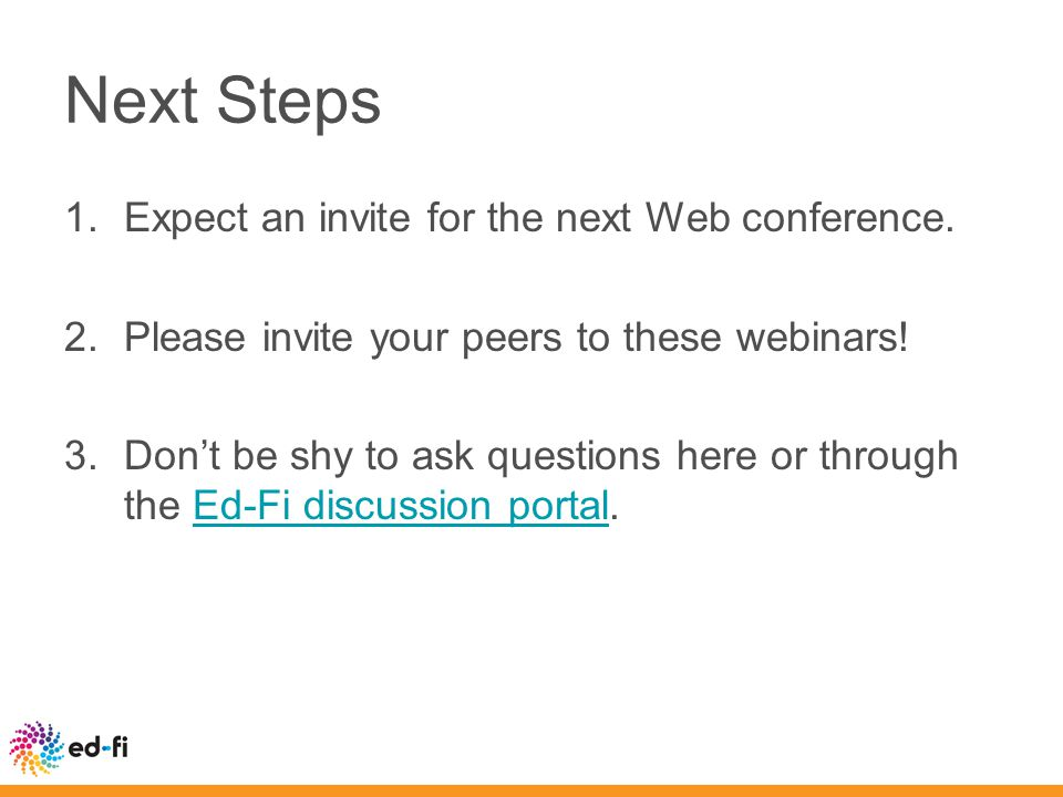 Next Steps 1.Expect an invite for the next Web conference.
