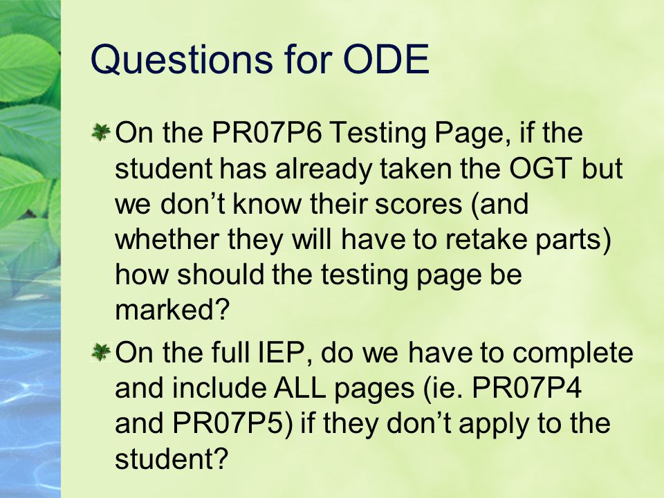 Questions for ODE On the PR07P6 Testing Page, if the student has already taken the OGT but we don't know their scores (and whether they will have to r