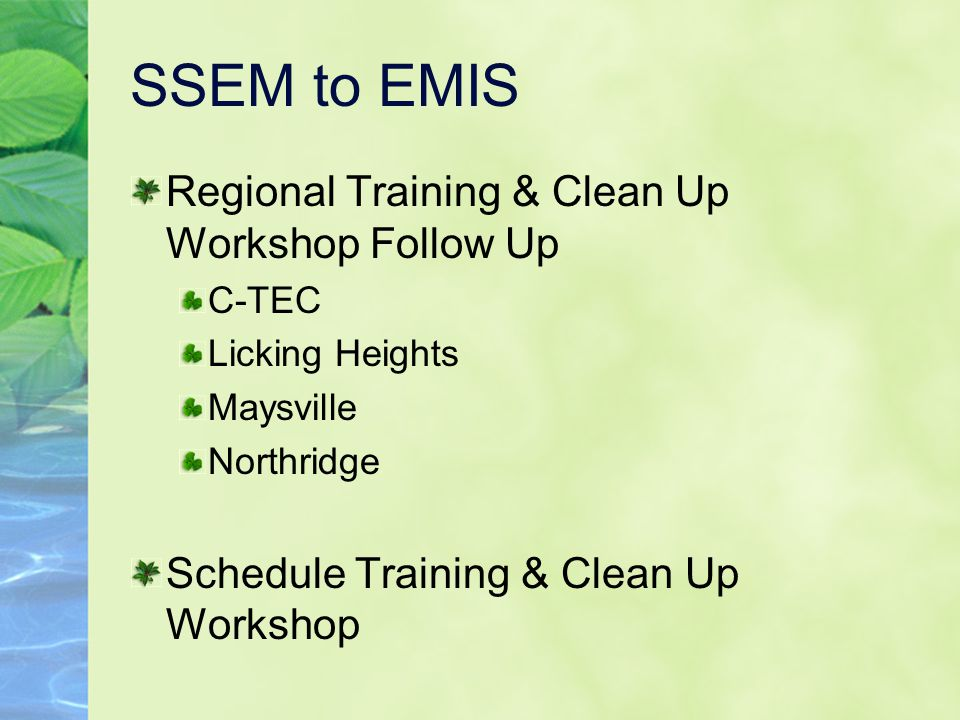 SSEM to EMIS Regional Training & Clean Up Workshop Follow Up C-TEC Licking Heights Maysville Northridge Schedule Training & Clean Up Workshop