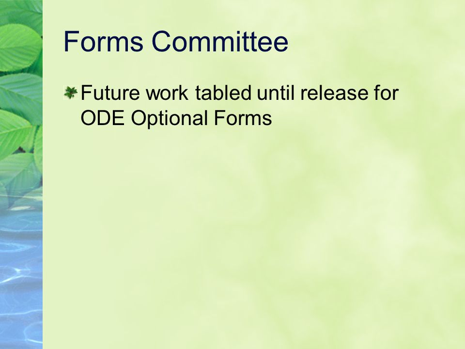 Forms Committee Future work tabled until release for ODE Optional Forms