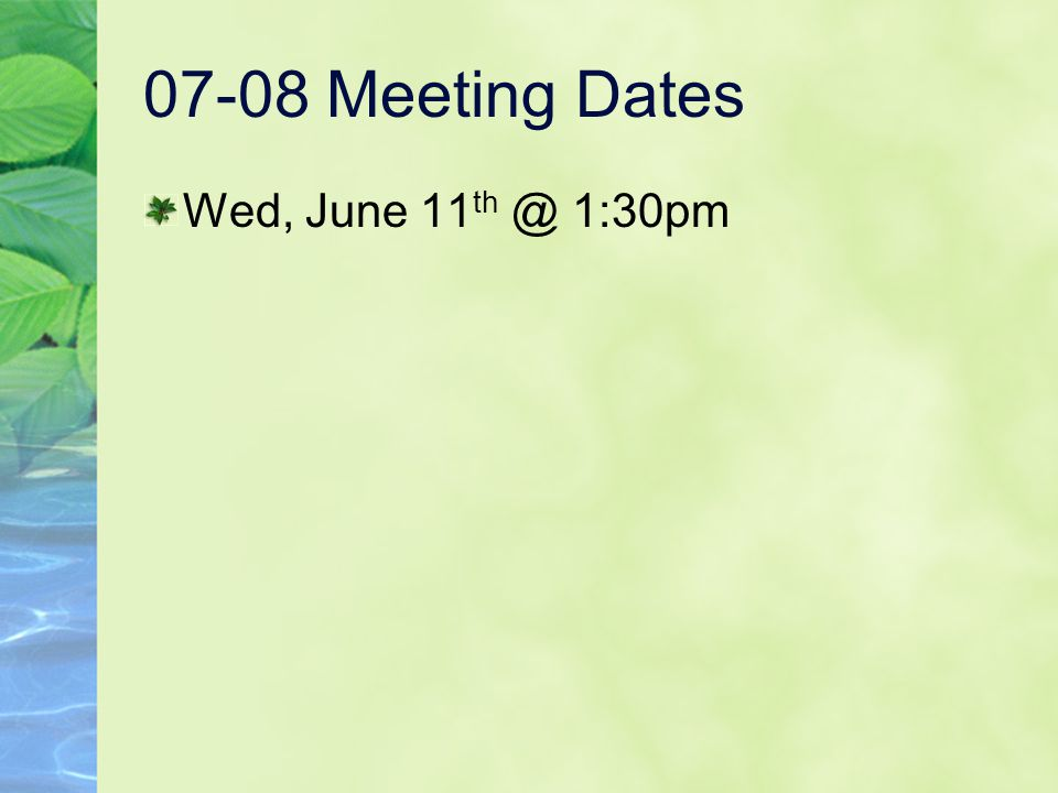 07-08 Meeting Dates Wed, June 11 th @ 1:30pm