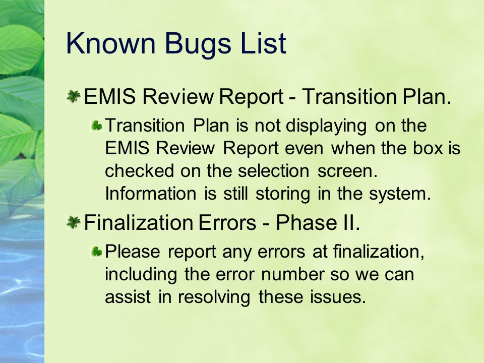 Known Bugs List EMIS Review Report - Transition Plan. Transition Plan is not displaying on the EMIS Review Report even when the box is checked on the