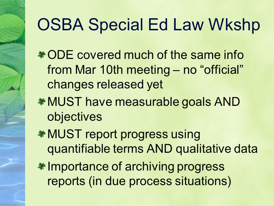 "OSBA Special Ed Law Wkshp ODE covered much of the same info from Mar 10th meeting – no ""official"" changes released yet MUST have measurable goals AND"