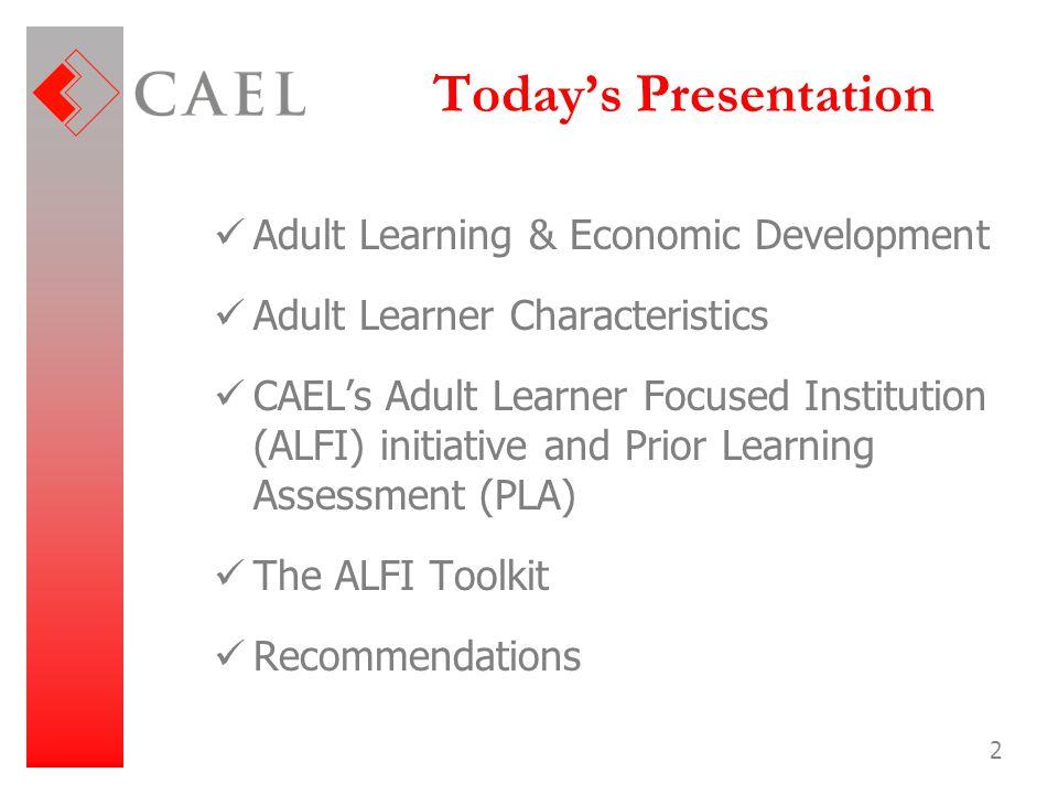 2 Today's Presentation Adult Learning & Economic Development Adult Learner Characteristics CAEL's Adult Learner Focused Institution (ALFI) initiative
