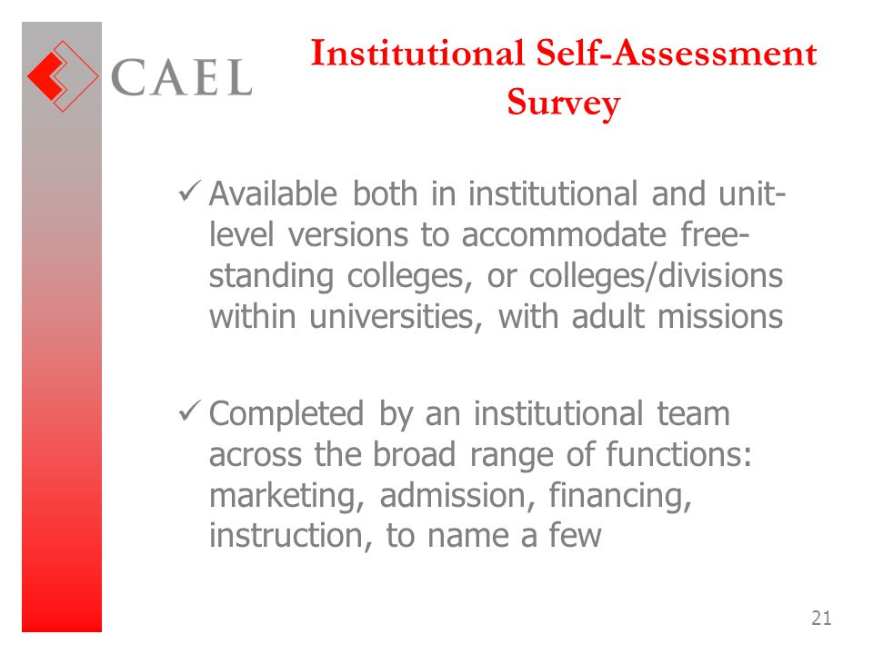 21 Institutional Self-Assessment Survey Available both in institutional and unit- level versions to accommodate free- standing colleges, or colleges/d