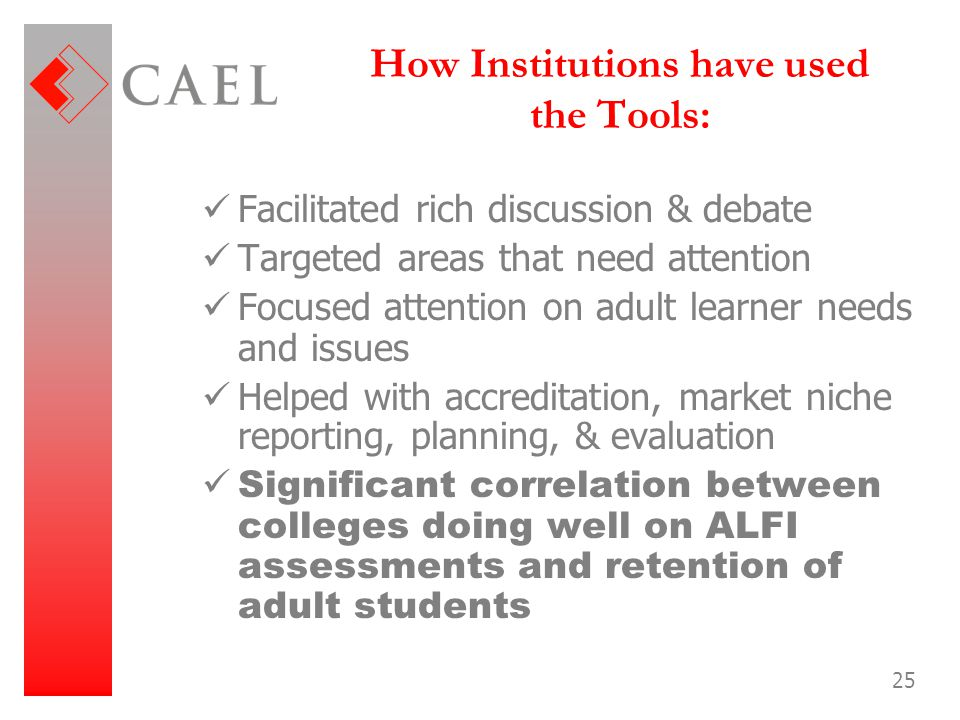 25 How Institutions have used the Tools: Facilitated rich discussion & debate Targeted areas that need attention Focused attention on adult learner ne