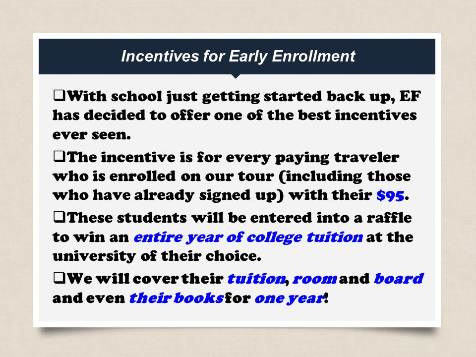 Incentives for Early Enrollment  With school just getting started back up, EF has decided to offer one of the best incentives ever seen.