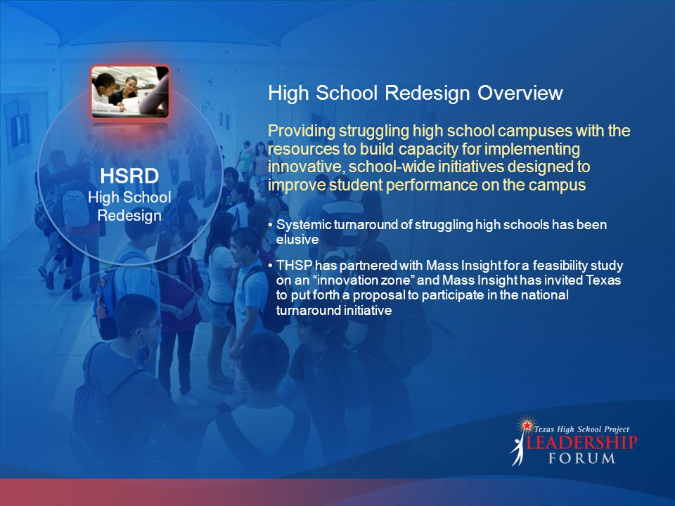 High School Redesign Overview Systemic turnaround of struggling high schools has been elusive THSP has partnered with Mass Insight for a feasibility s