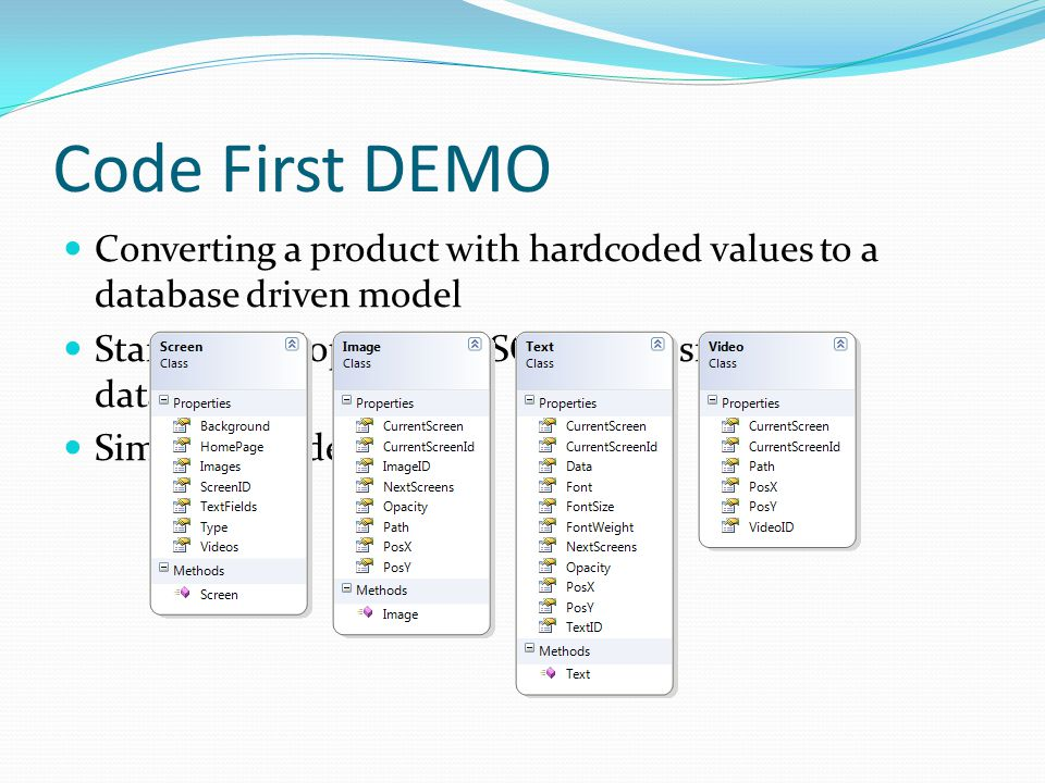 Code First DEMO Converting a product with hardcoded values to a database driven model Started developing with SQL CE for small local database Simple table definitions