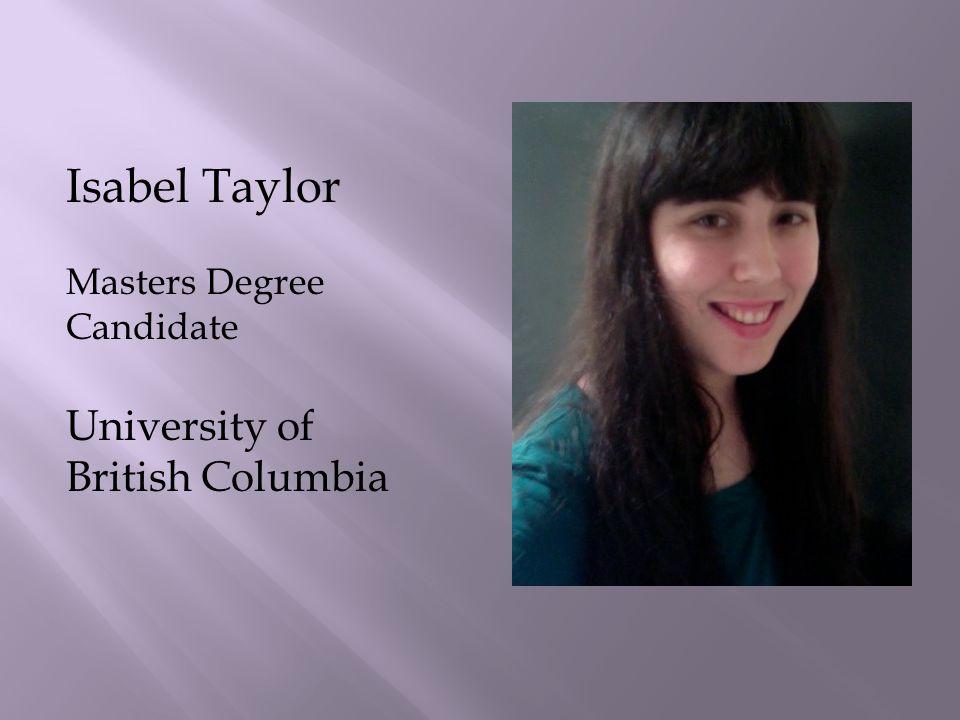 Isabel Taylor Masters Degree Candidate University of British Columbia