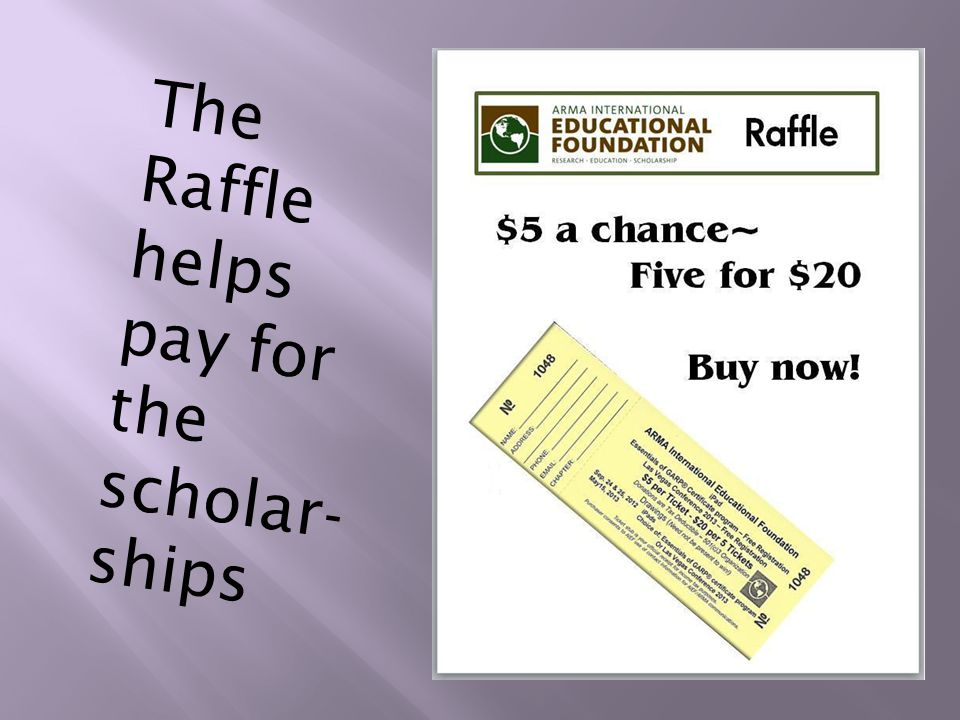The Raffle helps pay for the scholar- ships