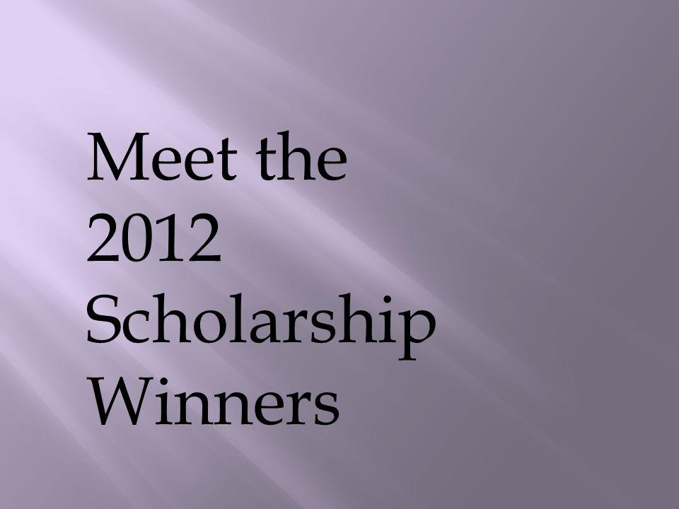 Meet the 2012 Scholarship Winners