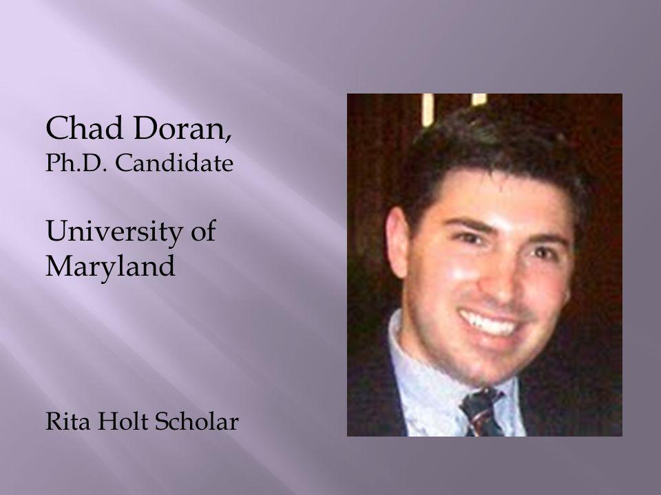 Chad Doran, Ph.D. Candidate University of Maryland Rita Holt Scholar