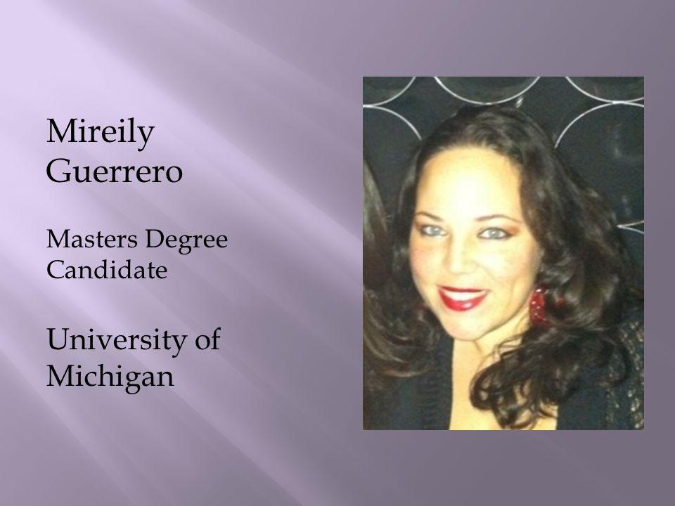 Mireily Guerrero Masters Degree Candidate University of Michigan