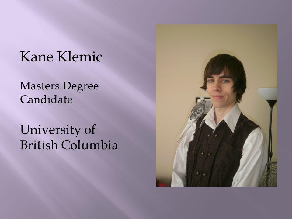 Kane Klemic Masters Degree Candidate University of British Columbia