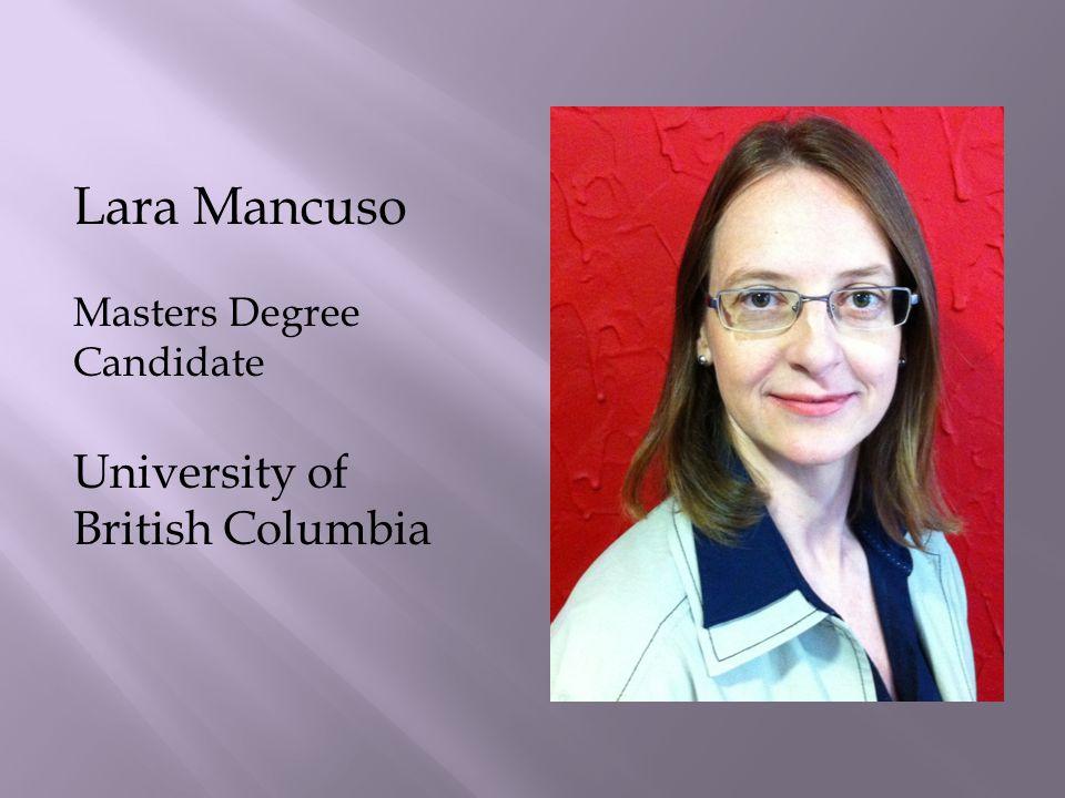 Lara Mancuso Masters Degree Candidate University of British Columbia