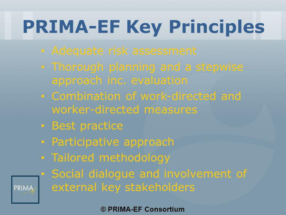 © PRIMA-EF Consortium PRIMA-EF Key Principles Adequate risk assessment Thorough planning and a stepwise approach inc. evaluation Combination of work-d