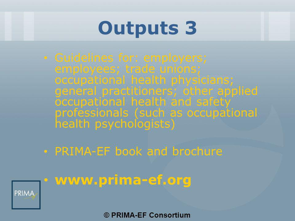 © PRIMA-EF Consortium Added Value Clarity of best practice principles, standards and actions Indicator models for monitoring Integrative framework that the EC will be able to use for the EU overall and across member states Would be possible to use as part awareness campaign linking policy to practice