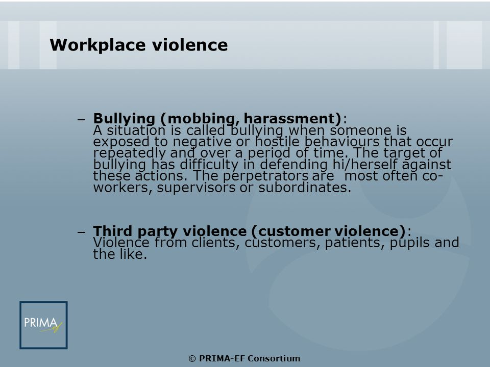 Data The amount of evaluated intervention programs tackling workplace violence, particularly workplace bullying is very limited.