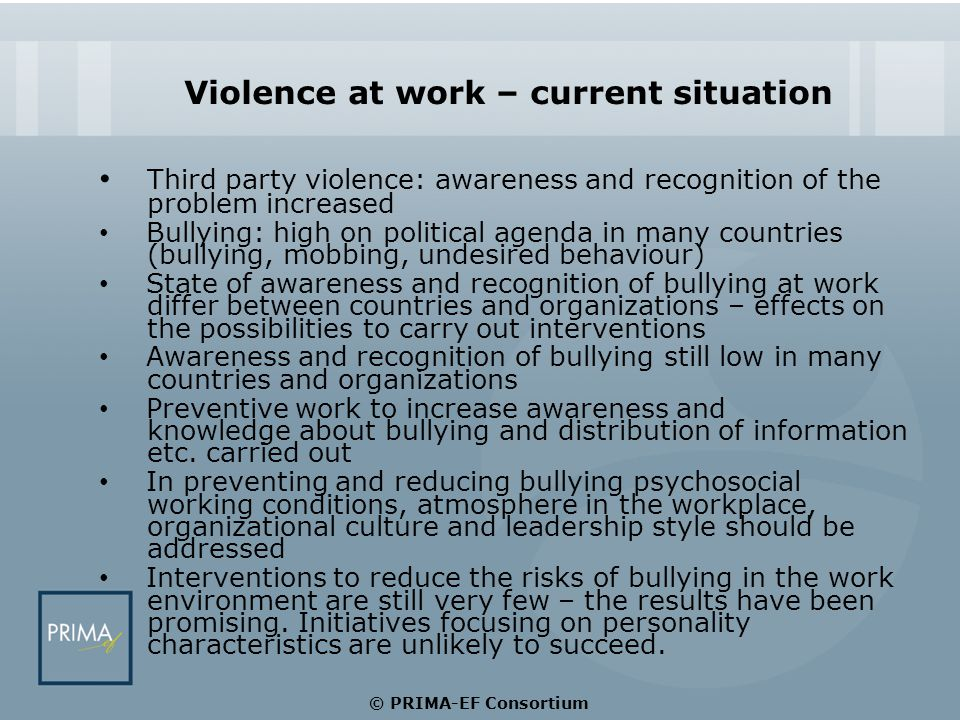 Violence at work – current situation Third party violence: awareness and recognition of the problem increased Bullying: high on political agenda in ma