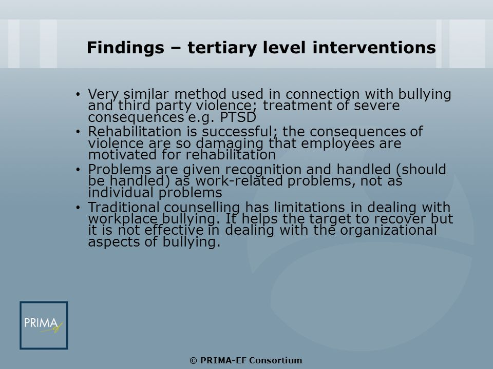Findings – tertiary level interventions Very similar method used in connection with bullying and third party violence; treatment of severe consequence