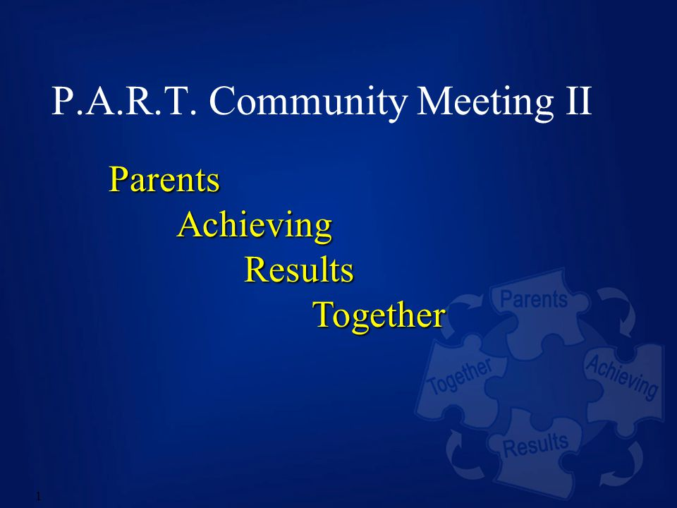 1 P.A.R.T. Community Meeting II Parents Achieving Results Together