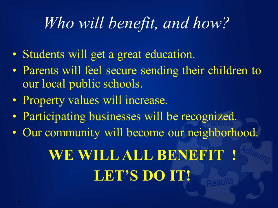 17 Who will benefit, and how. Students will get a great education.