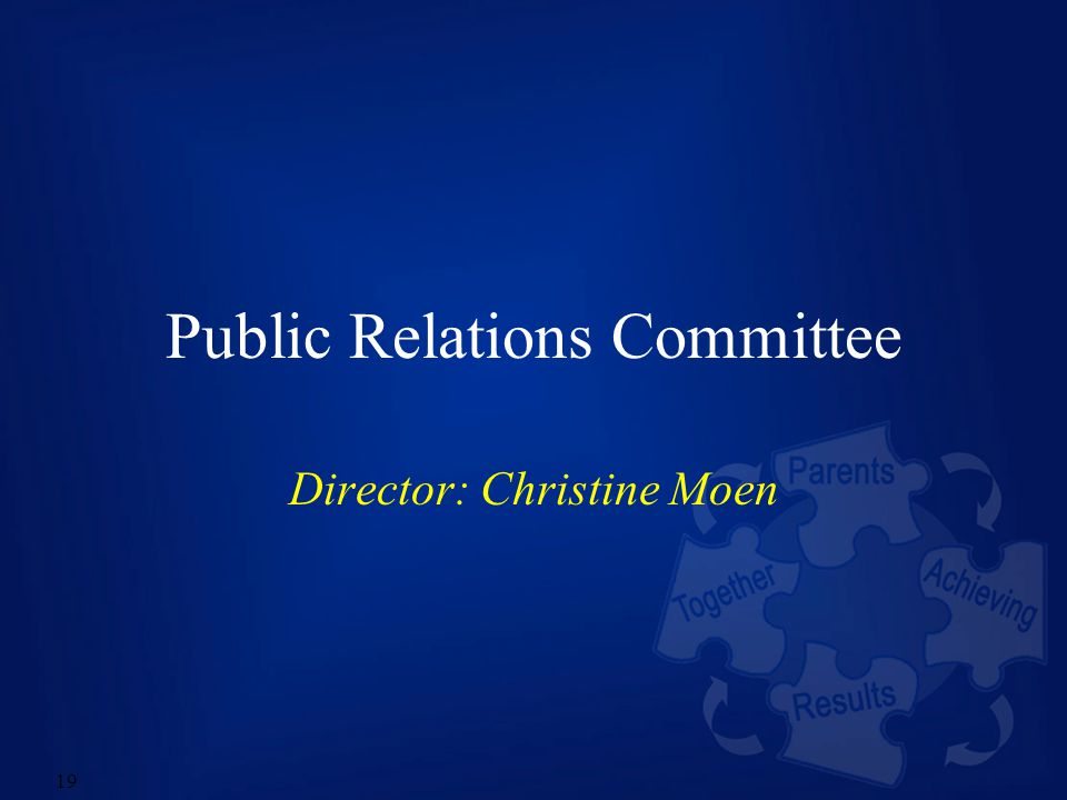 19 Public Relations Committee Director: Christine Moen