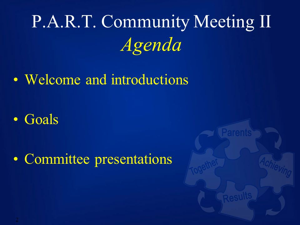 2 P.A.R.T. Community Meeting II Agenda Welcome and introductions Goals Committee presentations