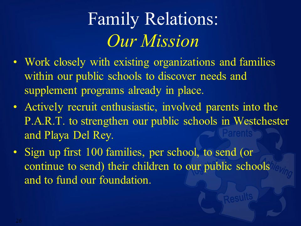 26 Family Relations: Our Mission Work closely with existing organizations and families within our public schools to discover needs and supplement programs already in place.
