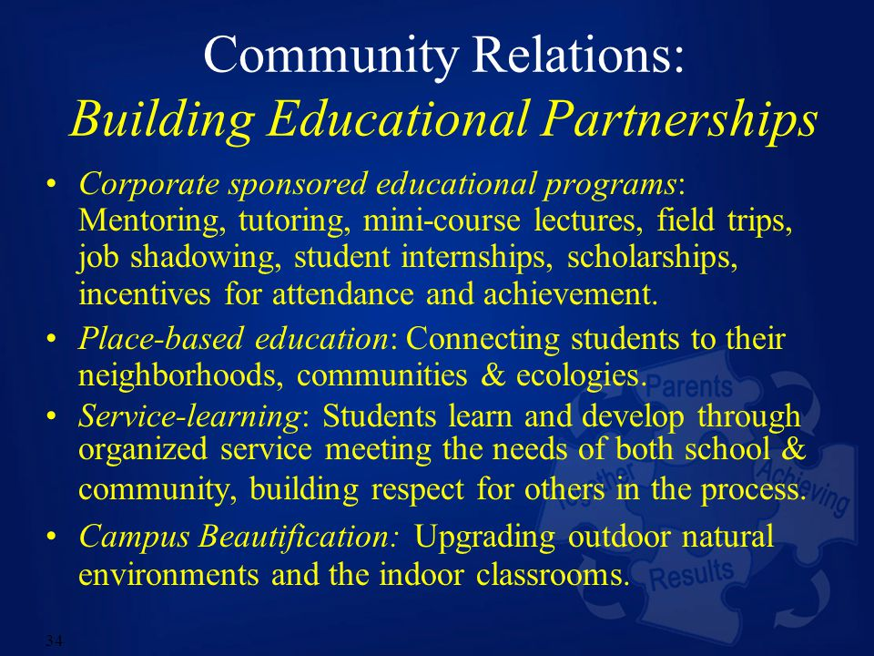 34 Community Relations: Building Educational Partnerships Corporate sponsored educational programs: Mentoring, tutoring, mini-course lectures, field t