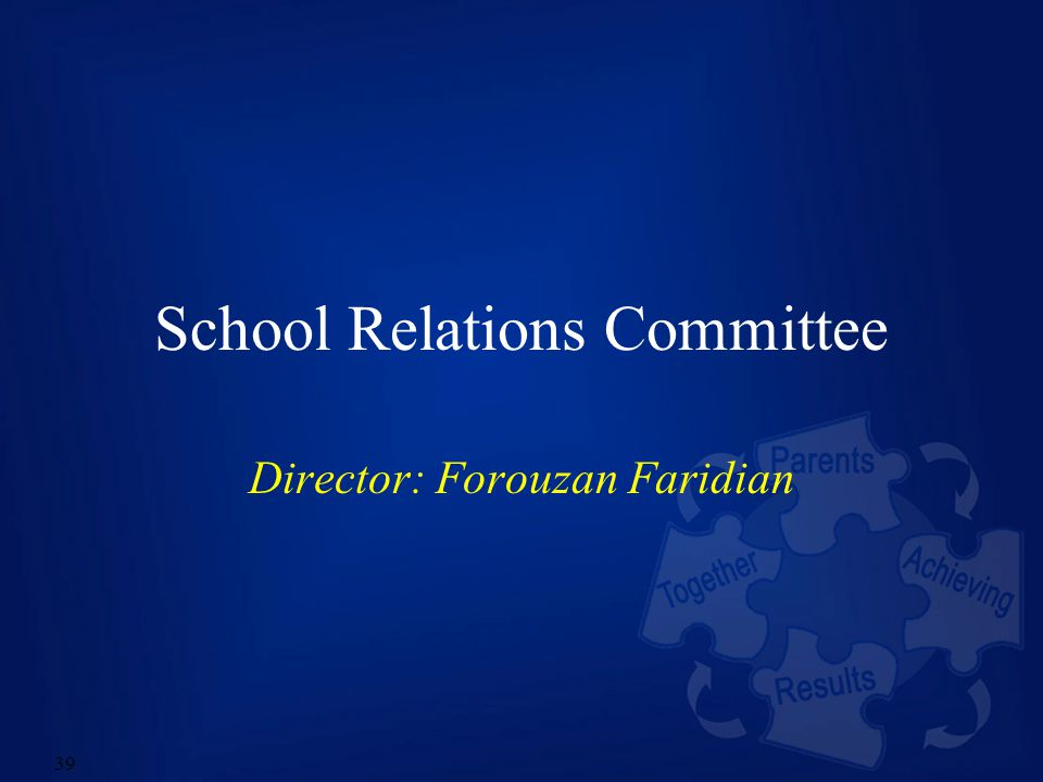 39 School Relations Committee Director: Forouzan Faridian
