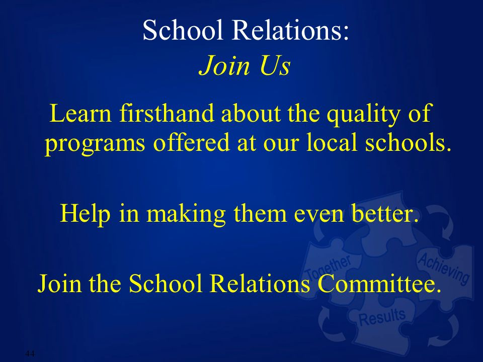 44 School Relations: Join Us Learn firsthand about the quality of programs offered at our local schools.