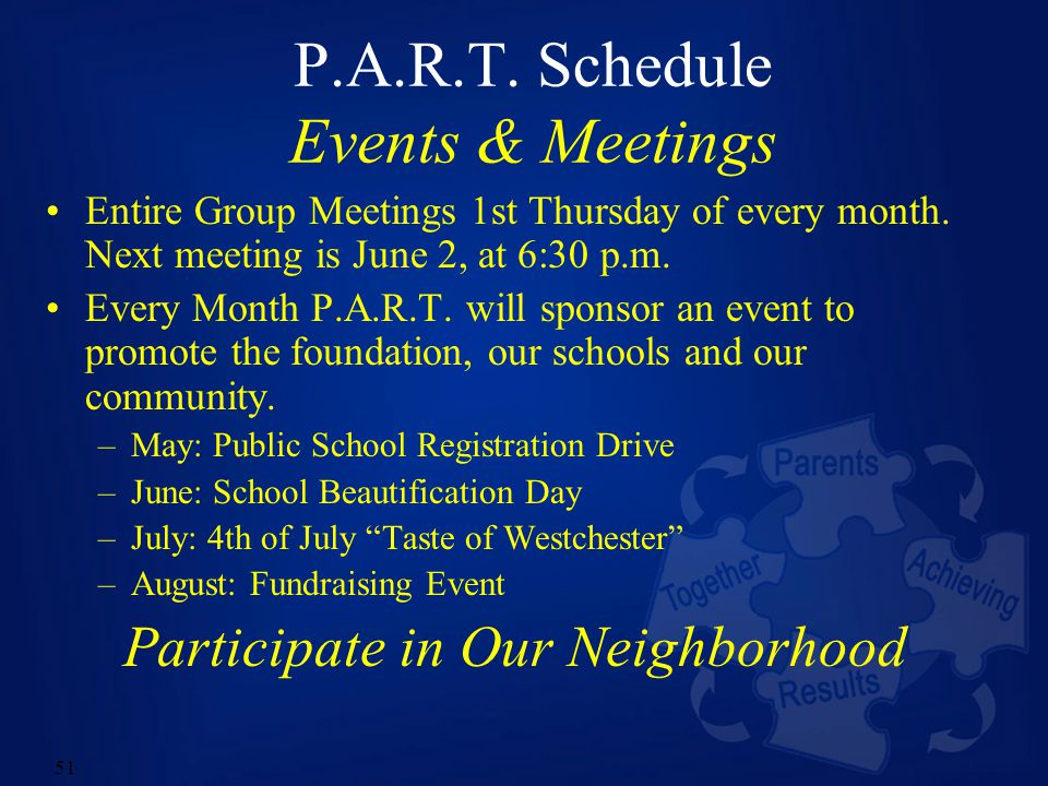 51 P.A.R.T. Schedule Events & Meetings Entire Group Meetings 1st Thursday of every month.