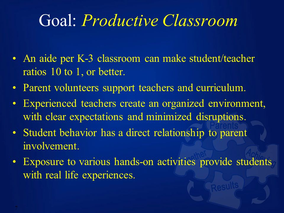 7 Goal: Productive Classroom An aide per K-3 classroom can make student/teacher ratios 10 to 1, or better.