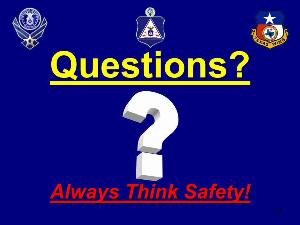 24 Questions? Always Think Safety!