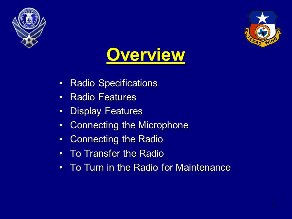 3 Overview Radio SpecificationsRadio Specifications Radio FeaturesRadio Features Display FeaturesDisplay Features Connecting the MicrophoneConnecting the Microphone Connecting the RadioConnecting the Radio To Transfer the RadioTo Transfer the Radio To Turn in the Radio for MaintenanceTo Turn in the Radio for Maintenance