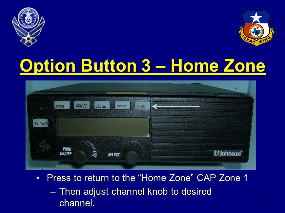 9 Option Button 3 – Home Zone Press to return to the Home Zone CAP Zone 1Press to return to the Home Zone CAP Zone 1 –Then adjust channel knob to desired channel.