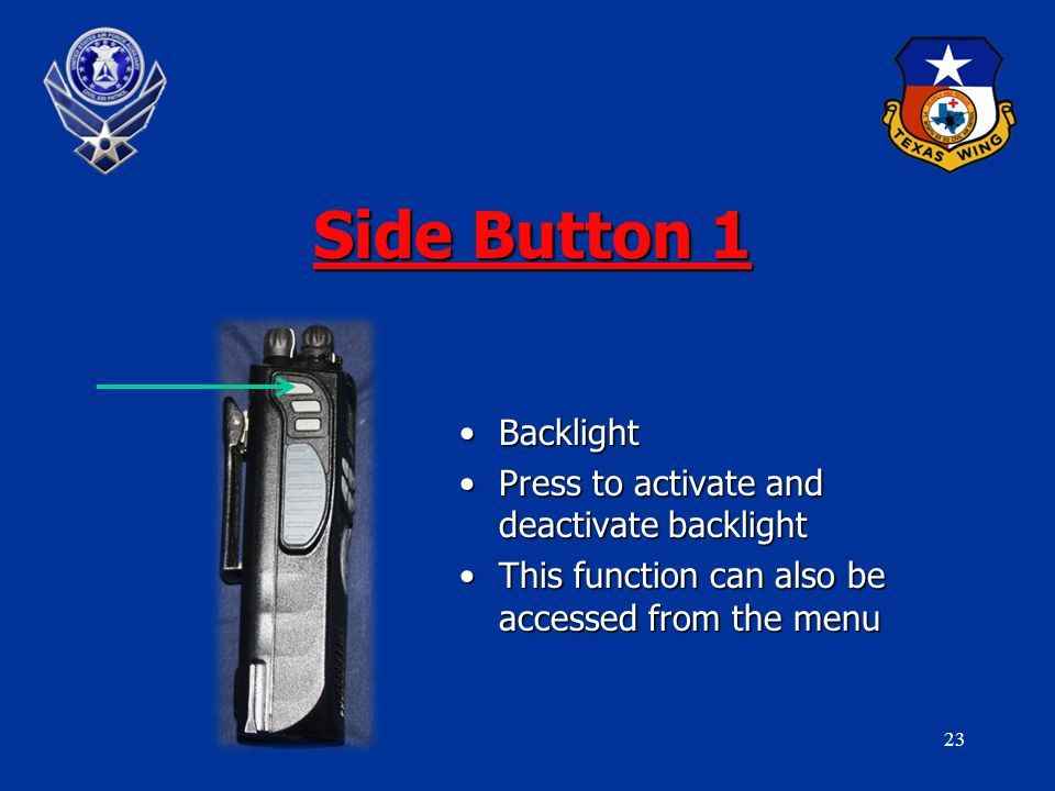 23 Side Button 1 BacklightBacklight Press to activate and deactivate backlightPress to activate and deactivate backlight This function can also be accessed from the menuThis function can also be accessed from the menu