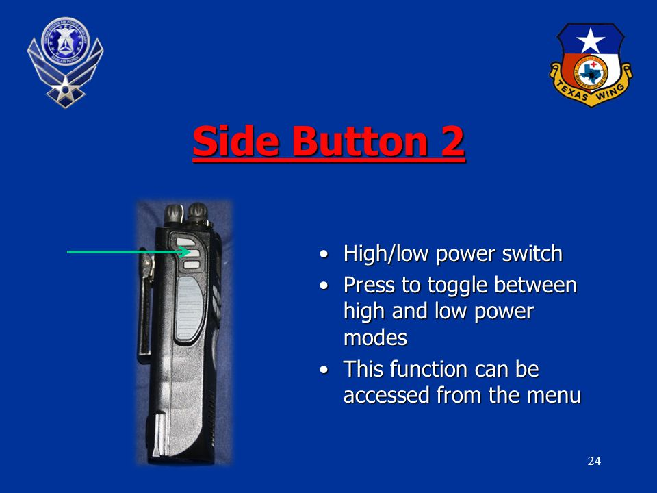 24 Side Button 2 High/low power switchHigh/low power switch Press to toggle between high and low power modesPress to toggle between high and low power modes This function can be accessed from the menuThis function can be accessed from the menu