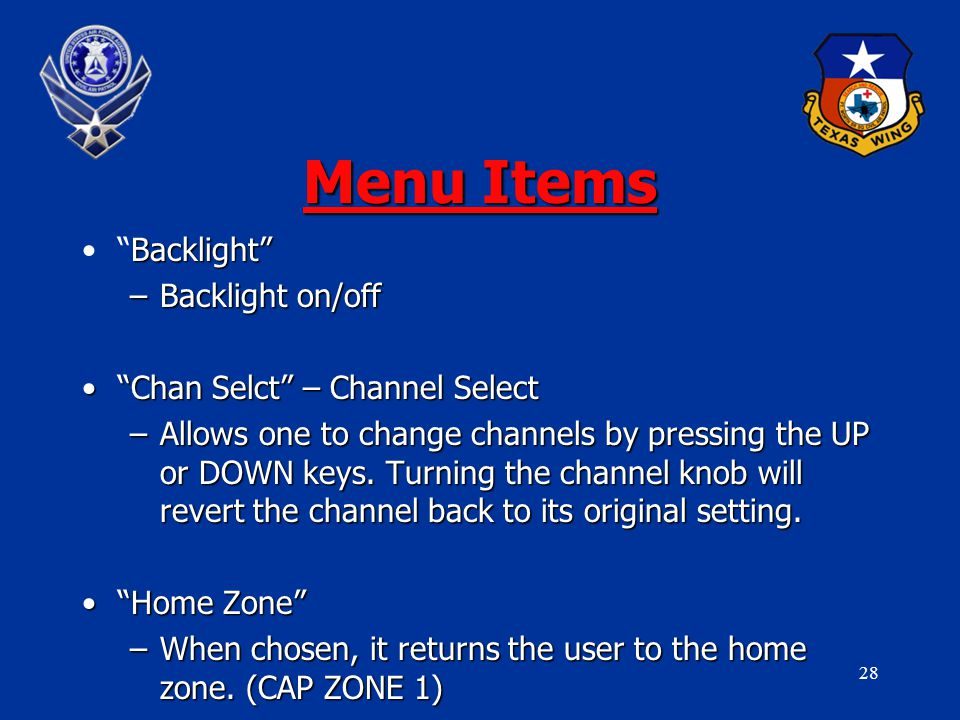 28 Menu Items Backlight Backlight –Backlight on/off Chan Selct – Channel Select Chan Selct – Channel Select –Allows one to change channels by pressing the UP or DOWN keys.