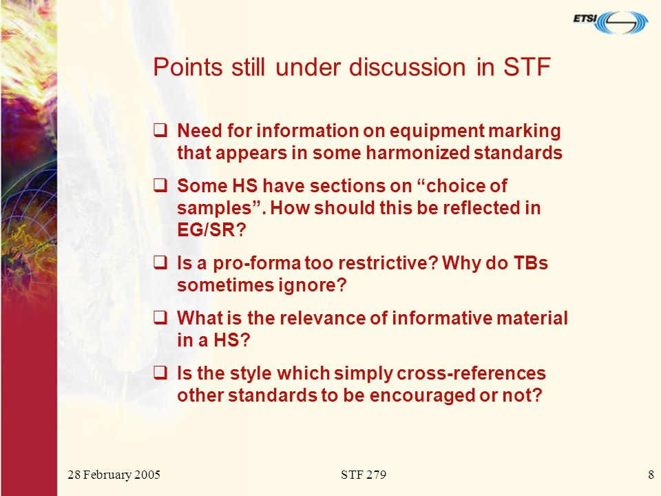 28 February 2005STF 2798 Points still under discussion in STF  Need for information on equipment marking that appears in some harmonized standards  Some HS have sections on choice of samples .