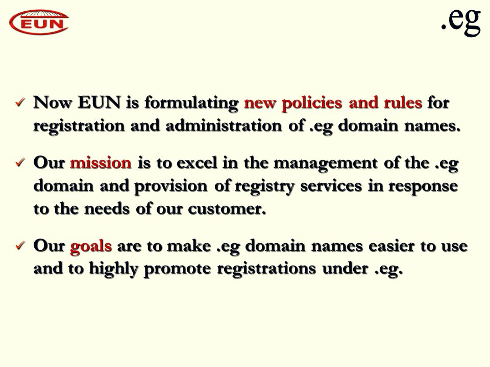 Now EUN is formulating new policies and rules for registration and administration of.eg domain names.