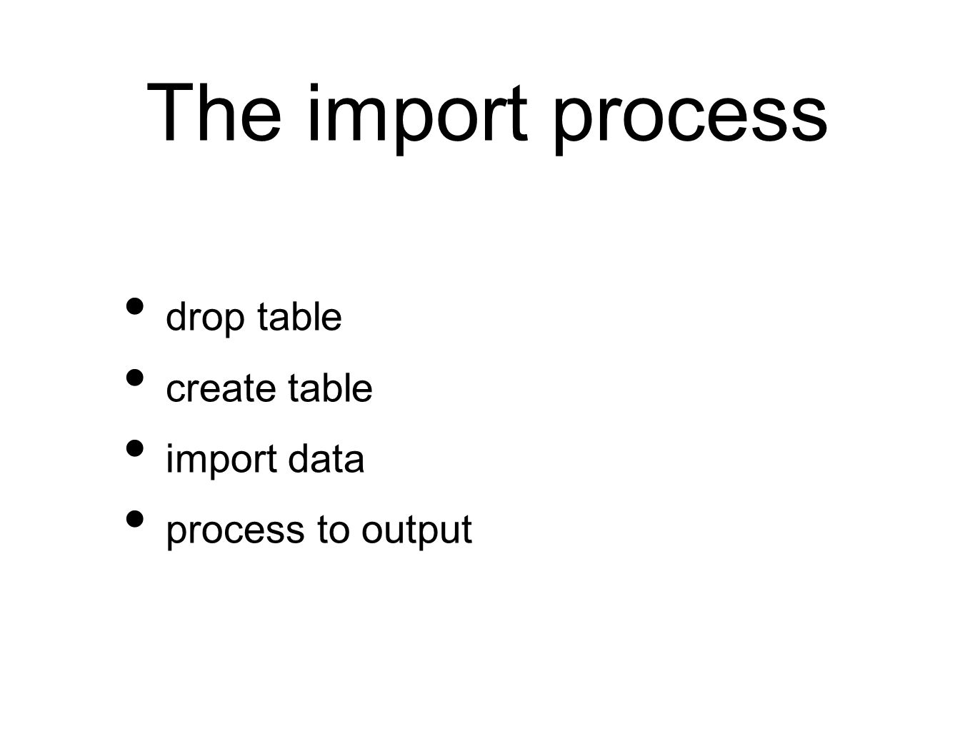 The import process drop table create table import data process to output