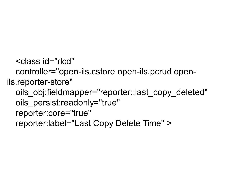 <class id= rlcd controller= open-ils.cstore open-ils.pcrud open- ils.reporter-store oils_obj:fieldmapper= reporter::last_copy_deleted oils_persist:readonly= true reporter:core= true reporter:label= Last Copy Delete Time >