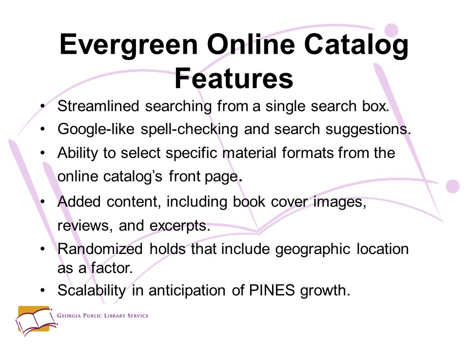 Evergreen Online Catalog Features Streamlined searching from a single search box.