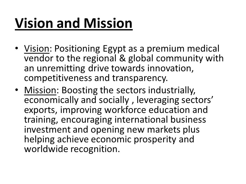 Vision and Mission Vision: Positioning Egypt as a premium medical vendor to the regional & global community with an unremitting drive towards innovati