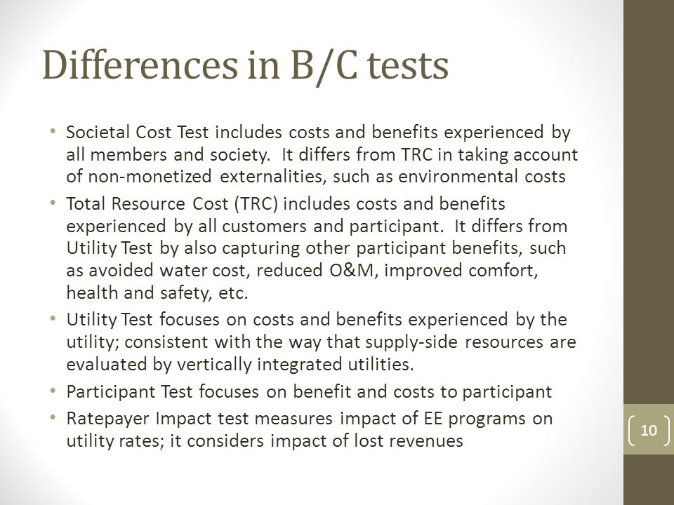 Differences in B/C tests Societal Cost Test includes costs and benefits experienced by all members and society.