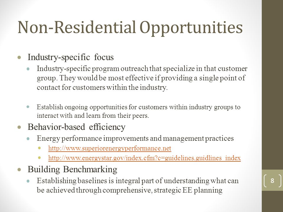 Non-Residential Opportunities  Industry-specific focus  Industry-specific program outreach that specialize in that customer group.